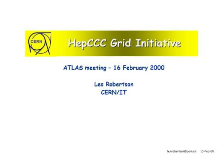 10-Feb-00 CERN HepCCC Grid Initiative ATLAS meeting – 16 February 2000 Les Robertson CERN/IT.
