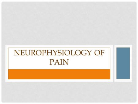 "NEUROPHYSIOLOGY OF PAIN. WHAT IS PAIN? According to the International Association for the Society of Pain, Pain is ""an unpleasant sensory and emotional."