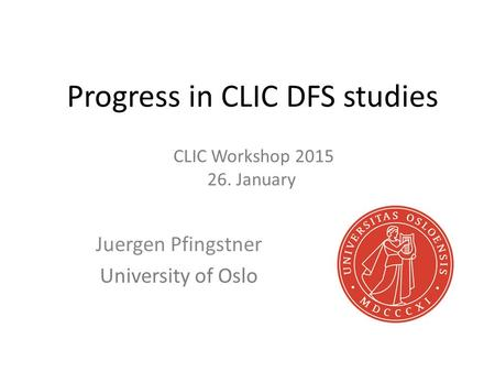 Progress in CLIC DFS studies Juergen Pfingstner University of Oslo CLIC Workshop 2015 26. January.
