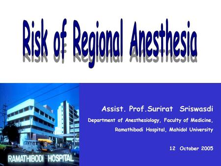 Assist. Prof.Surirat Sriswasdi Department of Anesthesiology, Faculty of Medicine, Ramathibodi Hospital, Mahidol University 12 October 2005.