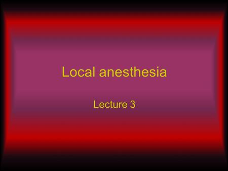 Local anesthesia Lecture 3. Composition of local anesthetic solution Local anesthetic agent Vasoconstrictor Preservative Reducing agent Fungicidal agent.