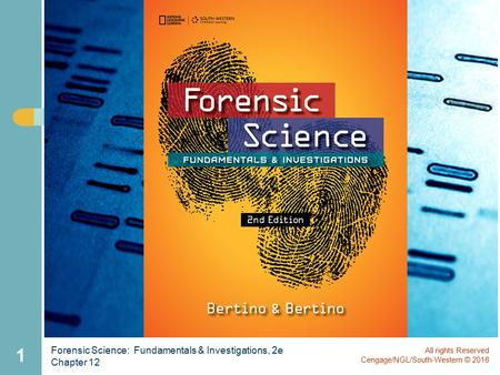Forensic Science: Fundamentals & Investigations, 2e Chapter 12 1 All rights Reserved Cengage/NGL/South-Western © 2016.
