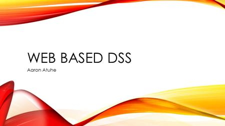 WEB BASED DSS Aaron Atuhe. KEY CONCEPTS When software vendors propose implementing a Web-Based Decision Support System, they are referring to a computerized.