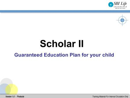 Exclusively, for your Child Scholar II Guaranteed Education Plan for your child.