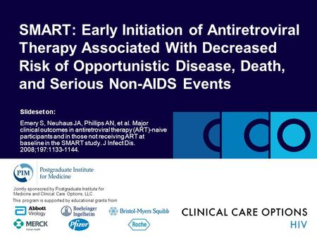 Slideset on: Emery S, Neuhaus JA, Phillips AN, et al. Major clinical outcomes in antiretroviral therapy (ART)-naive participants and in those not receiving.