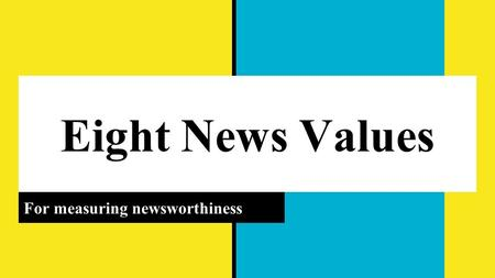 Eight News Values For measuring newsworthiness. IMPACT What is the definition?