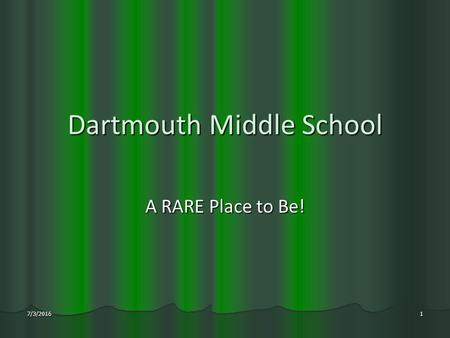 Dartmouth Middle School A RARE Place to Be! 7/3/20161.