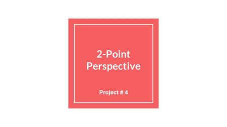 "2-Point Perspective Project # 4. Warm Up: Day One At the top of your paper, write ""2 Point Perspective."" Divide your paper into three sections, so it."