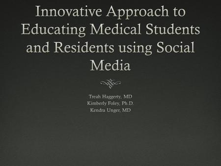 Objectives  Encourage education through a new format of utilizing social media within a primary care residency program.  Lead discussions through multiple.