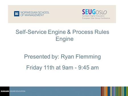 1 Middle East Users Group 2008 Self-Service Engine & Process Rules Engine Presented by: Ryan Flemming Friday 11th at 9am - 9:45 am.