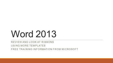 Word 2013 REVIEW AND LOOK AT RIBBONS USING MORE TEMPLATES FREE TRAINING INFORMATION FROM MICROSOFT.