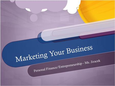 Marketing Your Business Personal Finance/Entrepreneurship – Ms. Jiracek.