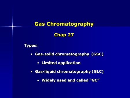 Gas Chromatography Chap 27 Types: Gas-solid chromatography (GSC)