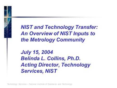 Technology Services – National Institute of Standards and Technology NIST and Technology Transfer: An Overview of NIST Inputs to the Metrology Community.