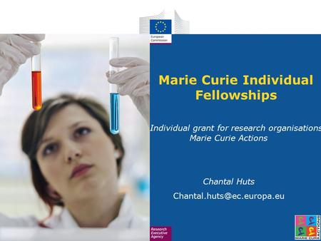 Marie Curie Individual Fellowships an Individual grant for research organisations Marie Curie Actions Chantal Huts