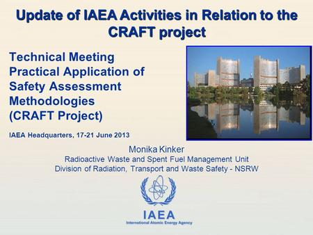 IAEA International Atomic Energy Agency Technical Meeting Practical Application of Safety Assessment Methodologies (CRAFT Project) IAEA Headquarters, 17-21.