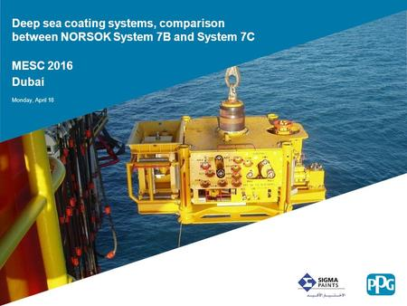 Deep sea coating systems, comparison between NORSOK System 7B and System 7C MESC 2016 Dubai Monday, April 18.