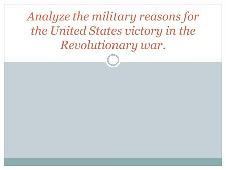 Analyze the military reasons for the United States victory in the Revolutionary war.