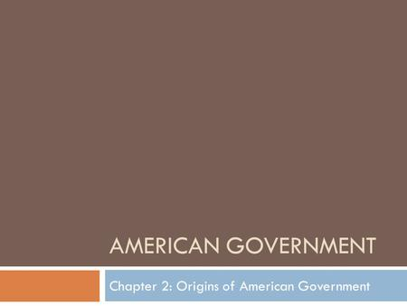 AMERICAN GOVERNMENT Chapter 2: Origins of American Government.
