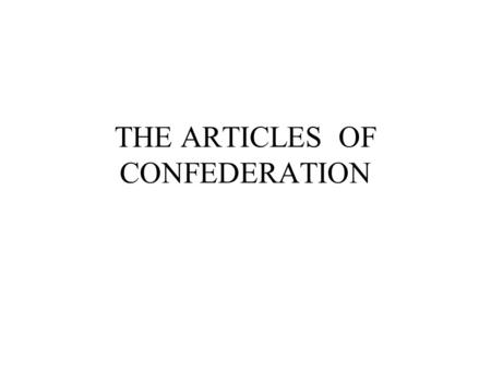 "THE ARTICLES OF CONFEDERATION. WHAT IS IT? The ""Articles of Confedertion and Perpetual Union"" is the name of the first constitution of the U.S. The agreement."