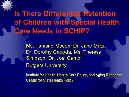 Is There Differential Retention of Children with Special Health Care Needs in SCHIP? Ms. Tamarie Macon, Dr. Jane Miller, Dr. Dorothy Gaboda, Ms. Theresa.