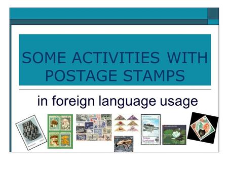 SOME ACTIVITIES WITH POSTAGE STAMPS in foreign language usage.