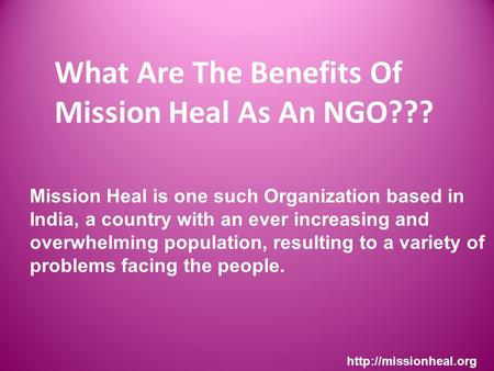 What Are The Benefits Of Mission Heal As An NGO???  Mission Heal is one such Organization based in India, a country with an ever.