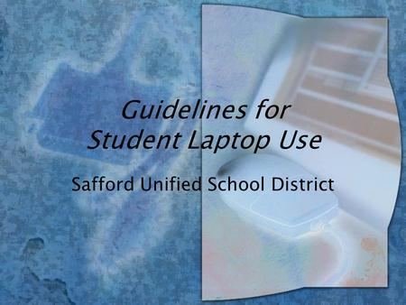 Guidelines for Student Laptop Use Safford Unified School District.