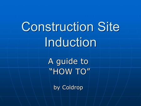"Construction Site Induction A guide to ""HOW TO"" ""HOW TO"" by Coldrop."