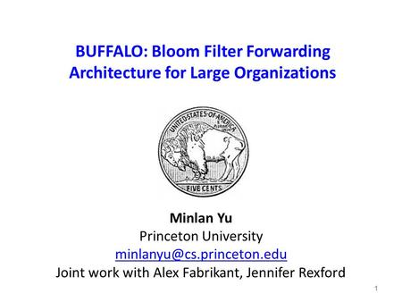 BUFFALO: Bloom Filter Forwarding Architecture for Large Organizations Minlan Yu Princeton University Joint work with Alex Fabrikant,