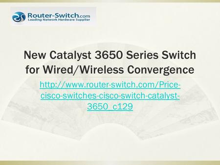 New Catalyst 3650 Series Switch for Wired/Wireless Convergence