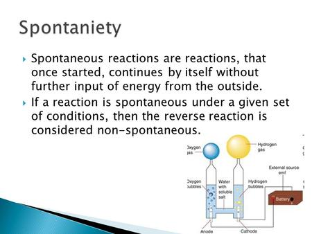  Spontaneous reactions are reactions, that once started, continues by itself without further input of energy from the outside.  If a reaction is spontaneous.