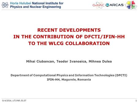 RECENT DEVELOPMENTS IN THE CONTRIBUTION OF DFCTI/IFIN-HH TO THE WLCG COLLABORATION Department of Computational Physics and Information Technologies (DFCTI)