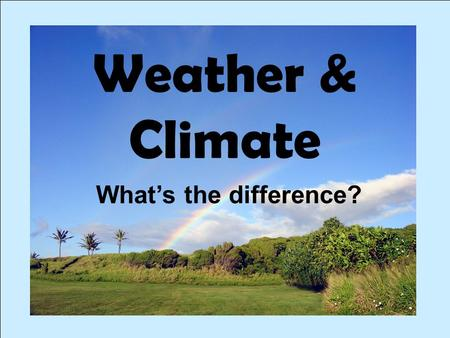 Weather & Climate What's the difference?. Weather begins with the sun.
