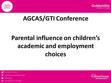 AGCAS/GTI Conference Parental influence on children's academic and employment choices.
