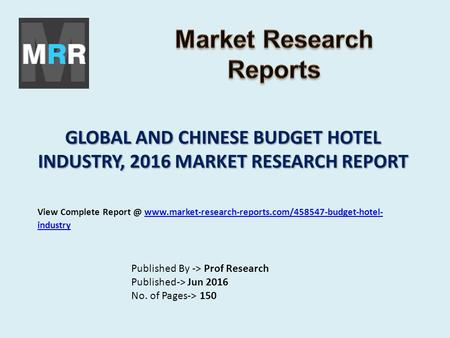 GLOBAL AND CHINESE BUDGET HOTEL INDUSTRY, 2016 MARKET RESEARCH REPORT Published By -> Prof Research Published-> Jun 2016 No. of Pages-> 150 View Complete.