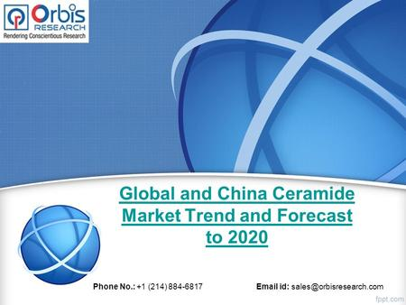 Global and China Ceramide Market Trend and Forecast to 2020 Phone No.: +1 (214) 884-6817  id: