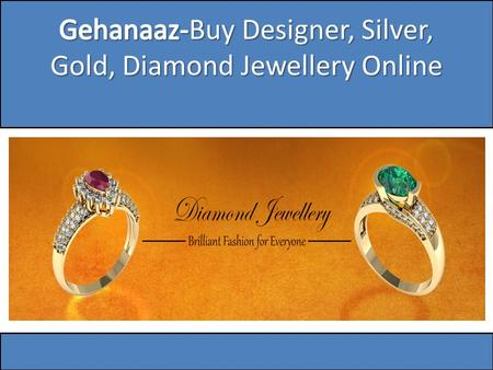 Designer jewellery online is often like a crown of glory for most women and they adorn it with pride and symbolism. Be for personal style, weddings, parties,