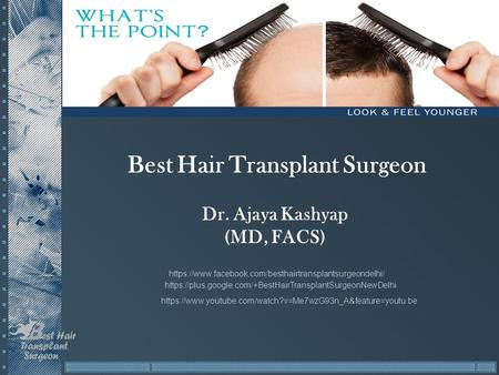 Best Hair Transplant Surgeon Dr. Ajaya Kashyap (MD, FACS) https://www.facebook.com/besthairtransplantsurgeondelhi/ https://plus.google.com/+BestHairTransplantSurgeonNewDelhi.