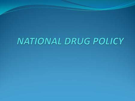 INTRODUCTION A national drug policy is a document which covers all the areas and issues related to drugs. This document outlines all aspects of drugs.