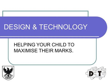 DESIGN & TECHNOLOGY HELPING YOUR CHILD TO MAXIMISE THEIR MARKS.