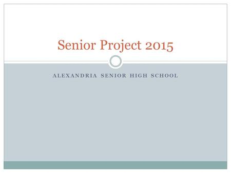 ALEXANDRIA SENIOR HIGH SCHOOL Senior Project 2015.