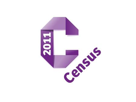 Introducing the 2011 Census January 2010 CENSUS HISTORY A count (estimate) of the whole population – every town, every village, every street Once a decade.