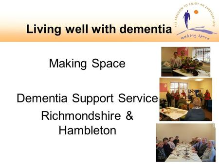 Making Space Dementia Support Service Richmondshire & Hambleton Living well with dementia.