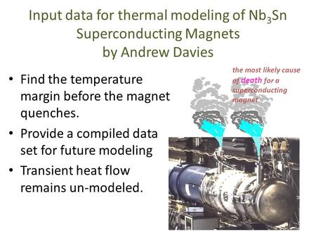 The most likely cause of death for a superconducting magnet Input data for thermal modeling of Nb 3 Sn Superconducting Magnets by Andrew Davies Find the.