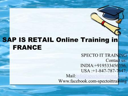 SAP IS RETAIL Online Training in FRANCE SPECTO IT TRAINING Contact us: INDIA:+919533456356, USA :+1-847-787-7647,