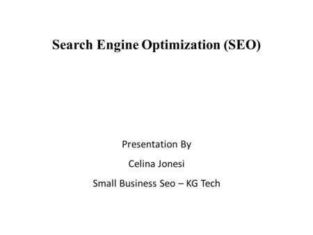 Search Engine Optimization (SEO) Presentation By Celina Jonesi Small Business Seo – KG Tech.