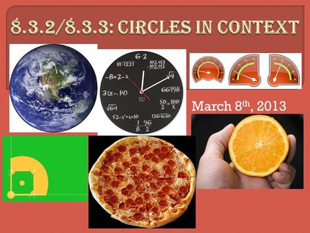 March 8 th, 2013.  Problem 1) A) What is the formula for the area of a circle? B) What is the formula for the circumference of a circle? C) How do these.