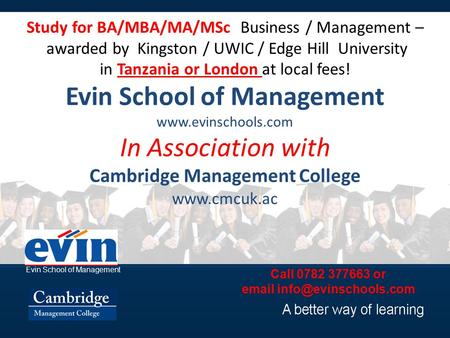 Study for BA/MBA/MA/MSc Business / Management – awarded by Kingston / UWIC / Edge Hill University in Tanzania or London at local fees! Evin School of Management.
