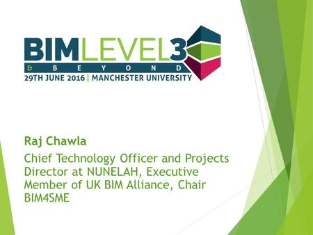 Raj Chawla Chief Technology Officer and Projects Director at NUNELAH, Executive Member of UK BIM Alliance, Chair BIM4SME.